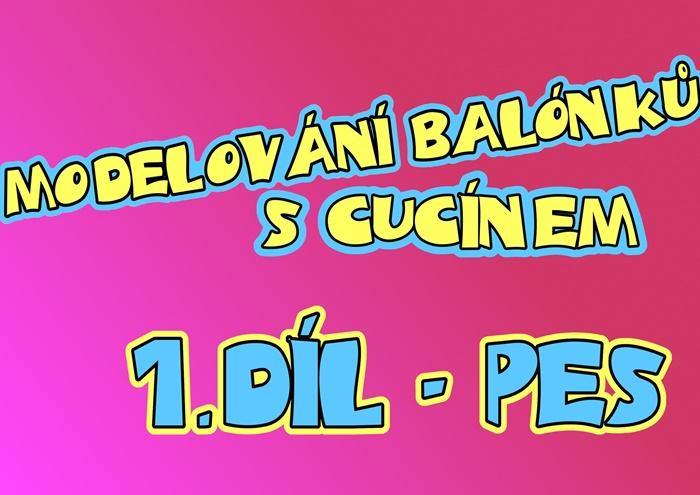 Učíme se modelovat balónky s Cucínem - PES